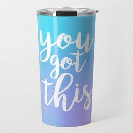 You Got This - Holographic Travel Mug