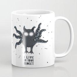 I live in your closet Coffee Mug