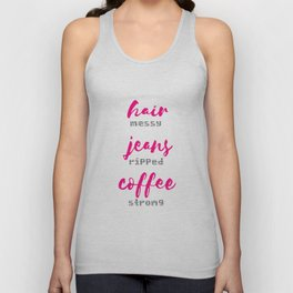 Hair Messy - Jeans Ripped - Coffee Strong Unisex Tank Top