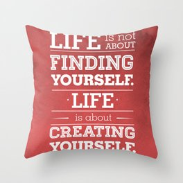 Life is not about finding yourself...Life is about creating yourself! Throw Pillow