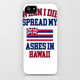 When I Die Spread My Ashes in Hawaii Gift Hawaiin Pride Design iPhone Case