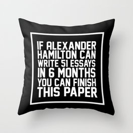 If alexander hamilton can write 51 essays in 6 months you can finish this paper Black Throw Pillow
