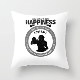 You Can't Buy Happiness But You Can Play Football That's Pretty Much The Same Thing Throw Pillow