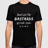 Don't let the bastards grind you down. Black Mens Fitted Tee MEDIUM