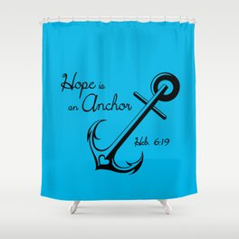 Hope is an Anchor Shower Curtain