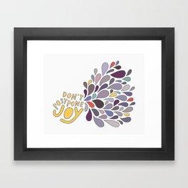 Don't Postpone Joy Framed Art Print