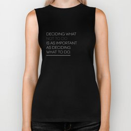 Deciding What Not To Do Is As Important As Deciding What To Do Biker Tank