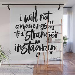 I will not compare myself to a stranger on Instagram Quote Wall Mural