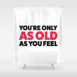 Young forever! Shower Curtain