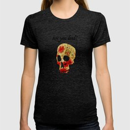 are you dead? T-shirt