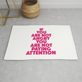 If you are not angry you are not paying attention Rug