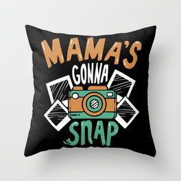 Momma's Gonna Snap - Funny Photographer Mom Gift Throw Pillow