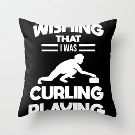 Curling Player Coach Wishing I Was Curling Playing Throw Pillow