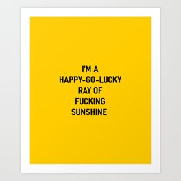 I'm a Happy Go Lucky Ray of Fucking Sunshine  Art Print