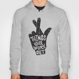 THINGS WILL WORK OUT Hoody