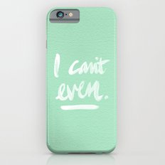 I Can't Even – Mint Green Slim Case iPhone 6s