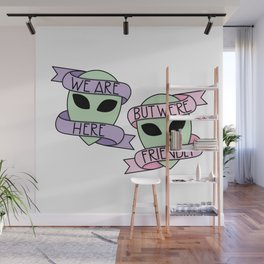 We Are Here, But We're Friendly Wall Mural