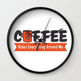 Coffee Rules Everything Around Me Wall Clock