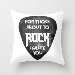 For those about to ROCK Throw Pillow