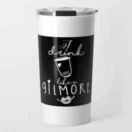 I Drink Coffee Like A Gilmore Travel Mug