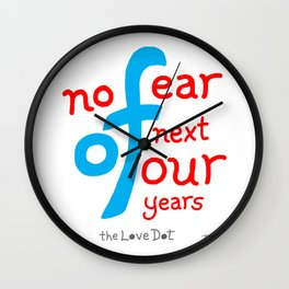 No Fear Of Next Four Years Wall Clock