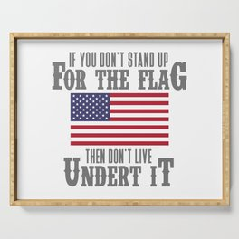 IF YOU DON'T STAND UP FOR THE FLAG THEN DON'T LIVE UNDER IT Serving Tray