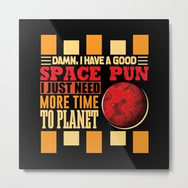Space Pun i just need more time to Planet Metal Print