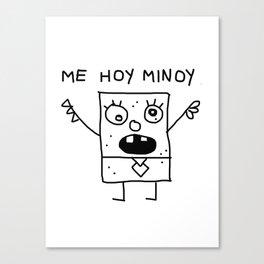 Mi hoy Minoy Canvas Print