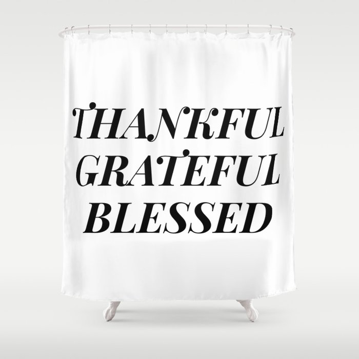 Thankful Grateful Blessed Shower Curtain By Typutopia Society6