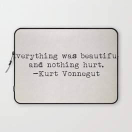 """Everything was beautiful and nothing hurt."" -Kurt Vonnegut  Laptop Sleeve"