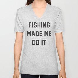 Fishing Made Me Do It Quotes Unisex V-Neck