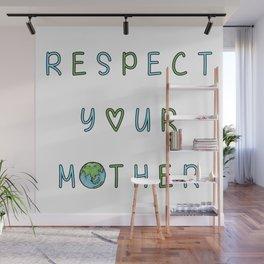 Respect Your Mother Earth Wall Mural
