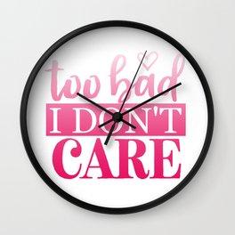 Too Bad I Don't Care Wall Clock