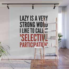 Lazy is a Very Strong Word I Like to Call it Selective Participation (Crimson) Wall Mural