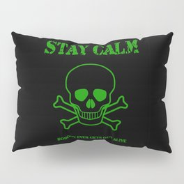 Stay Calm - Nobody Ever Gets Out Alive Pillow Sham