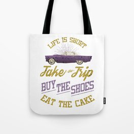 Humorous Classic Cars Motivational Travel Traveling Life Is Take The Trip Funny Gift Tote Bag