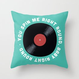 You Spin Me Right Round, Baby Right Round Throw Pillow