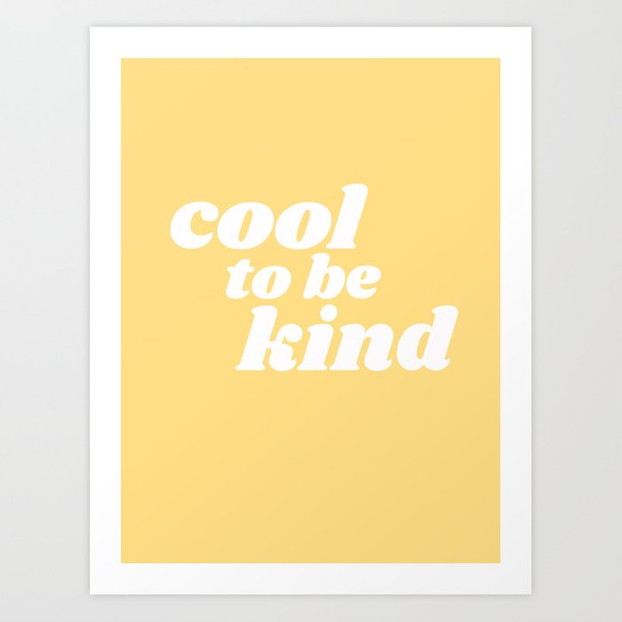 cool to be kind Kunstdrucke