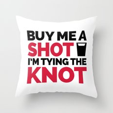 Buy Me A Shot, Tying The Knot Funny Quote Throw Pillow