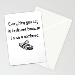 Everything You Say Is Irrelevant Because I Have A Sombrero Stationery Cards