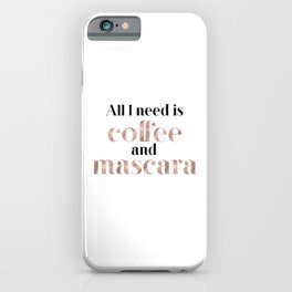 All you need is coffee and mascara iPhone Case