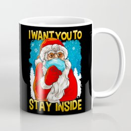 I Want You To Stay Inside - Santa Claus With Mask Coffee Mug