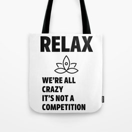 Relax we're all crazy Tote Bag