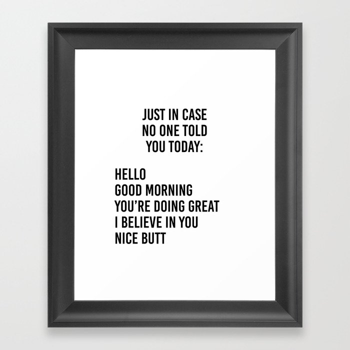 Just in case no one told you today: hello / good morning / you're doing great / I believe in you Gerahmter Kunstdruck