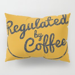 Regulated by Coffee // Caffeine Addict Typography Cafe Barista Humor Retro Vintage Quotes Pillow Sham