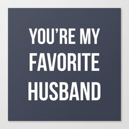 You're my favorite husband - navy Canvas Print