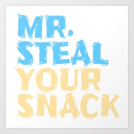 Funny Mr Steal your Snack Design for Foodlovers Eat in your style!  Art Print