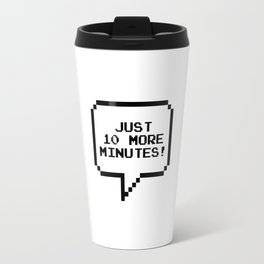 Just 10 more minutes! Travel Mug