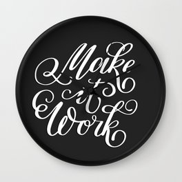 Make it Work. Hand-lettered calligraphic quote print Wall Clock