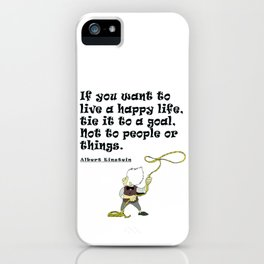 If you want to live a happy life tie it to a goal Not to people or things iPhone Case